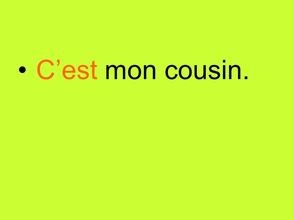 Cest mon cousin.