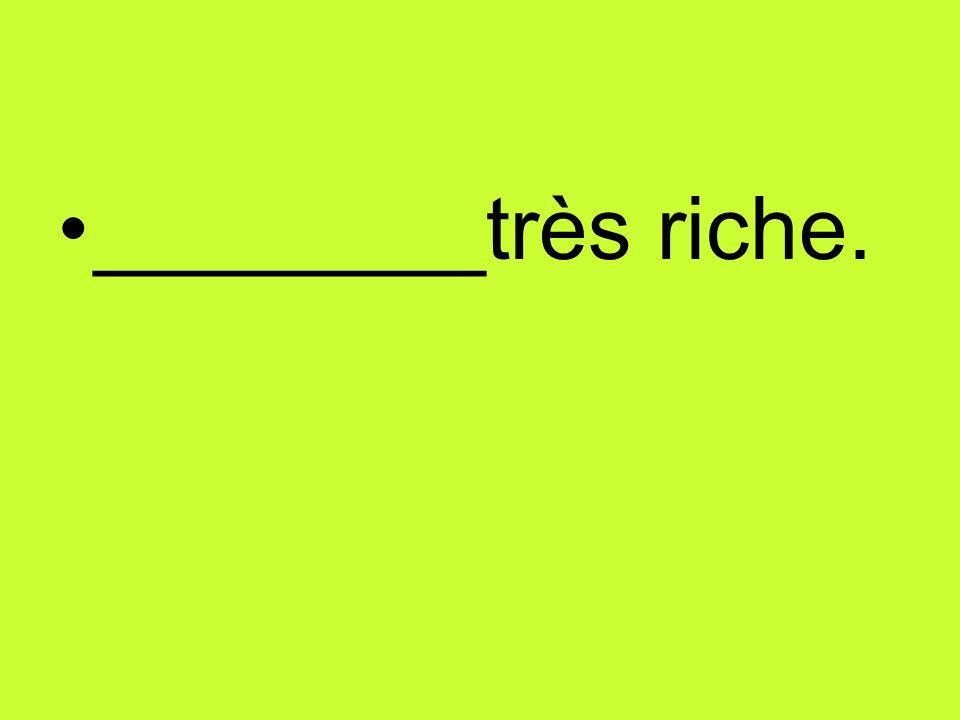 ________très riche.