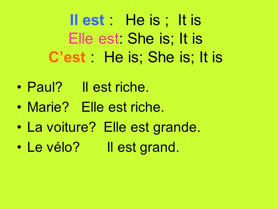 Il est : He is ; It is Elle est: She is; It is Cest : He is; She is; It is Paul.