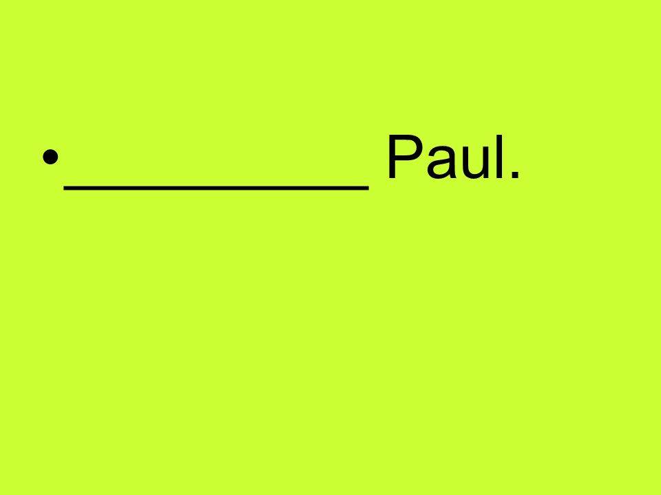 _________ Paul.