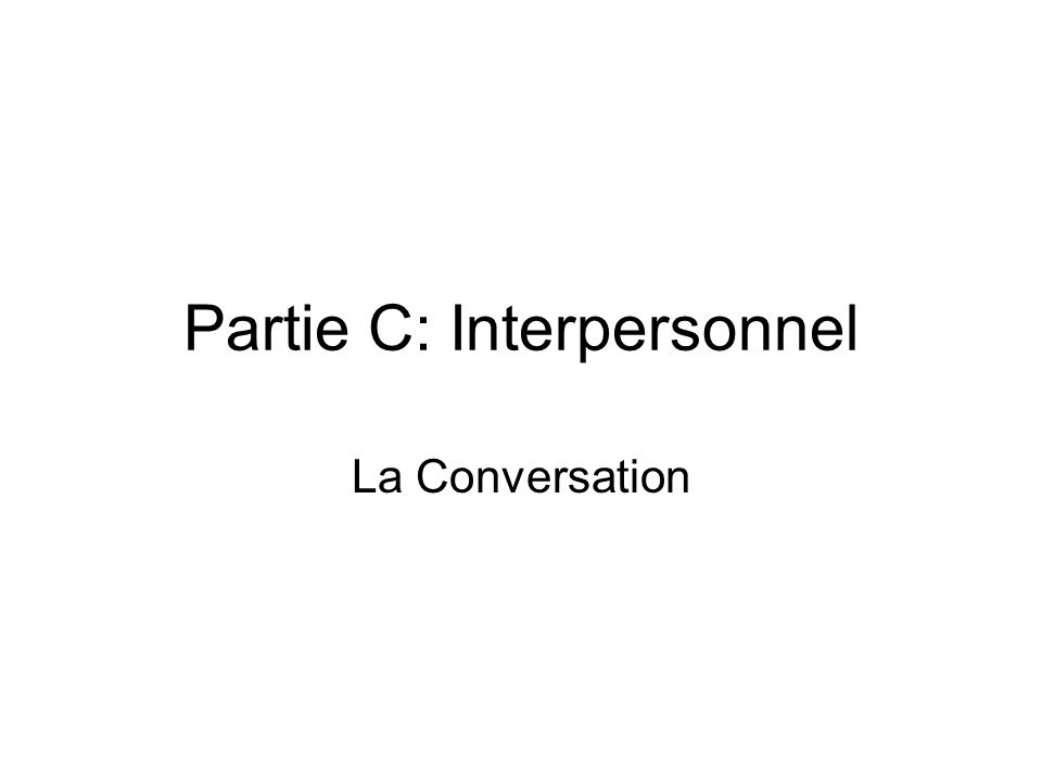 Partie C: Interpersonnel La Conversation