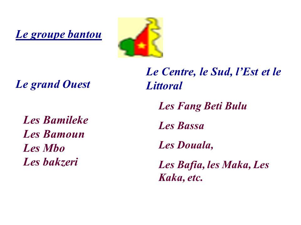 Le groupe bantou Le grand Ouest Les Bamileke Les Bamoun Les Mbo Les bakzeri Le Centre, le Sud, lEst et le Littoral Les Fang Beti Bulu Les Bassa Les Do
