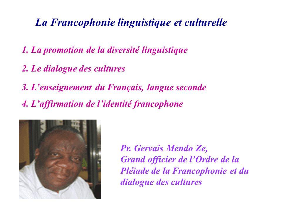 La Francophonie linguistique et culturelle 1. La promotion de la diversité linguistique 2. Le dialogue des cultures Pr. Gervais Mendo Ze, Grand offici