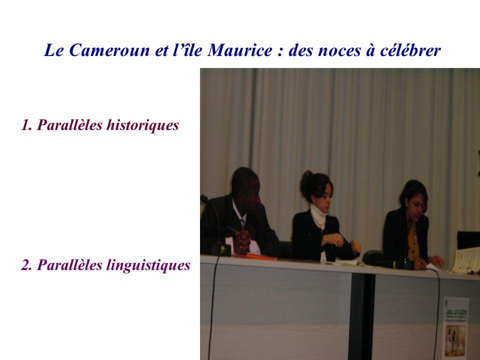 Le Cameroun et lîle Maurice : des noces à célébrer 1. Parallèles historiques 2. Parallèles linguistiques