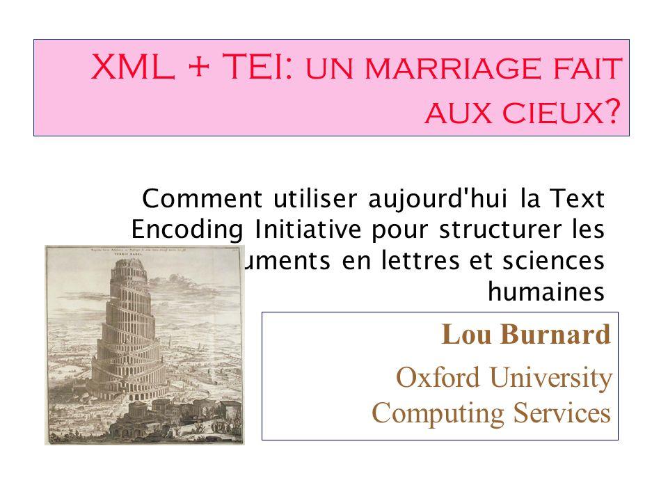 XML + TEI: un marriage fait aux cieux? Comment utiliser aujourd'hui la Text Encoding Initiative pour structurer les documents en lettres et sciences h