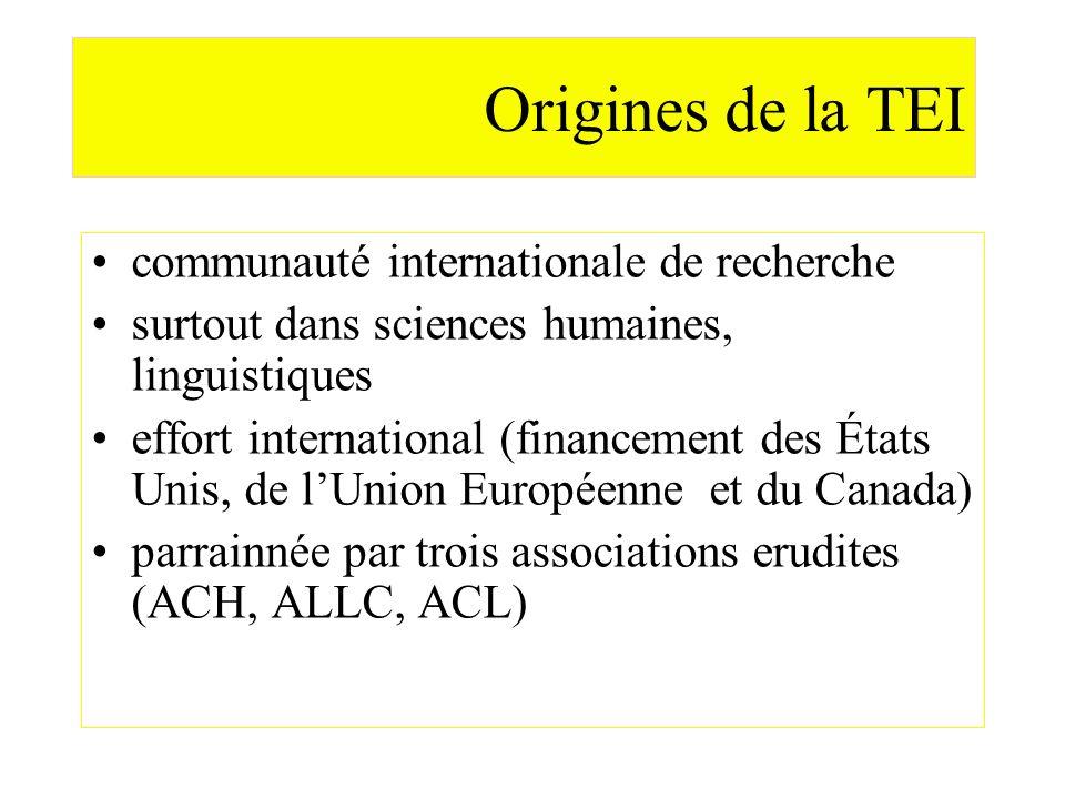 Origines de la TEI communauté internationale de recherche surtout dans sciences humaines, linguistiques effort international (financement des États Un