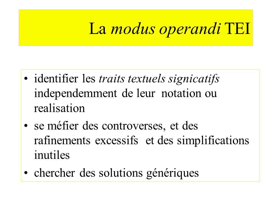 La modus operandi TEI identifier les traits textuels signicatifs independemment de leur notation ou realisation se méfier des controverses, et des raf