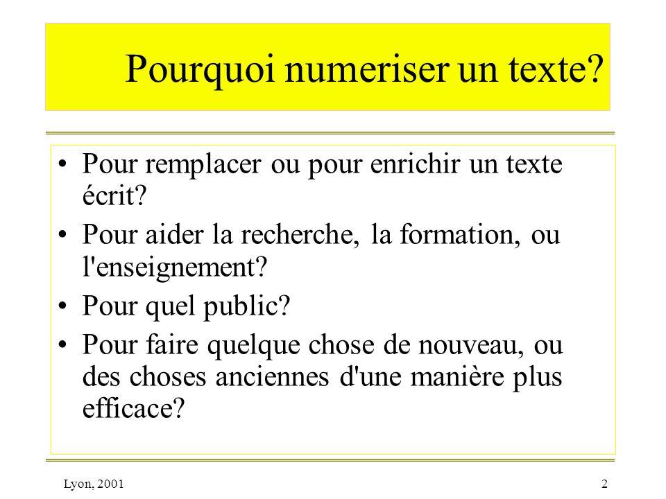 Lyon, 20012 Pourquoi numeriser un texte? Pour remplacer ou pour enrichir un texte écrit? Pour aider la recherche, la formation, ou l'enseignement? Pou