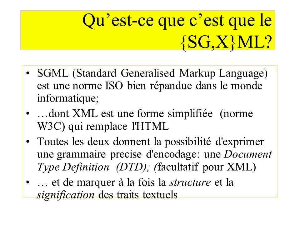 Quest-ce que cest que le {SG,X}ML? SGML (Standard Generalised Markup Language) est une norme ISO bien répandue dans le monde informatique; …dont XML e