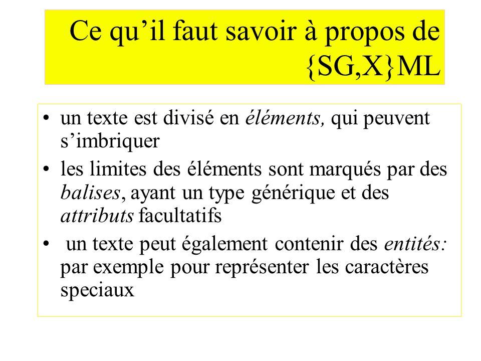 Ce quil faut savoir à propos de {SG,X}ML un texte est divisé en éléments, qui peuvent simbriquer les limites des éléments sont marqués par des balises