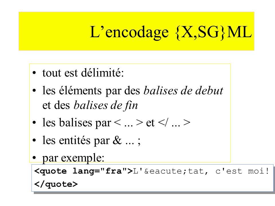 Lencodage {X,SG}ML tout est délimité: les éléments par des balises de debut et des balises de fin les balises par et les entités par &... ; par exempl