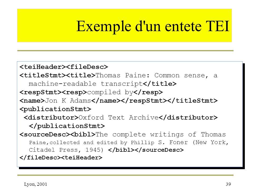 Lyon, 200139 Exemple d'un entete TEI Thomas Paine: Common sense, a machine-readable transcript compiled by Jon K Adams Oxford Text Archive The complet