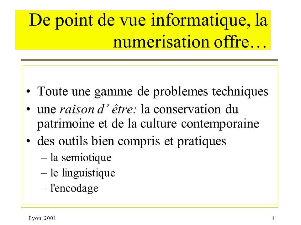 Lyon, 20014 De point de vue informatique, la numerisation offre… Toute une gamme de problemes techniques une raison d être: la conservation du patrimo