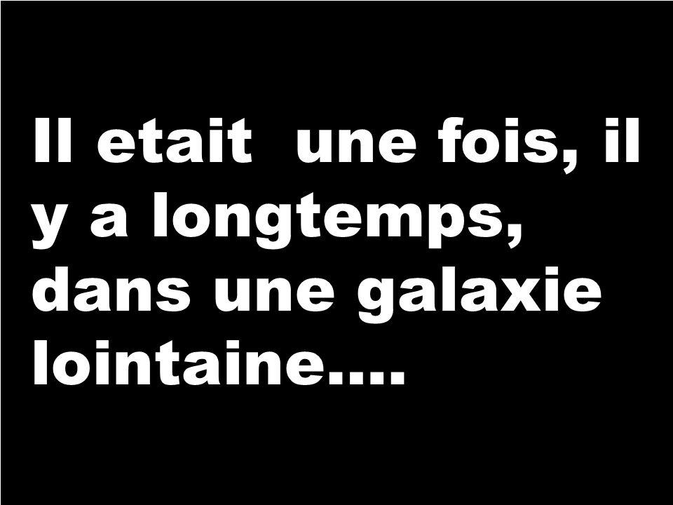 Lyon, 20016 Il etait une fois, il y a longtemps, dans une galaxie lointaine….