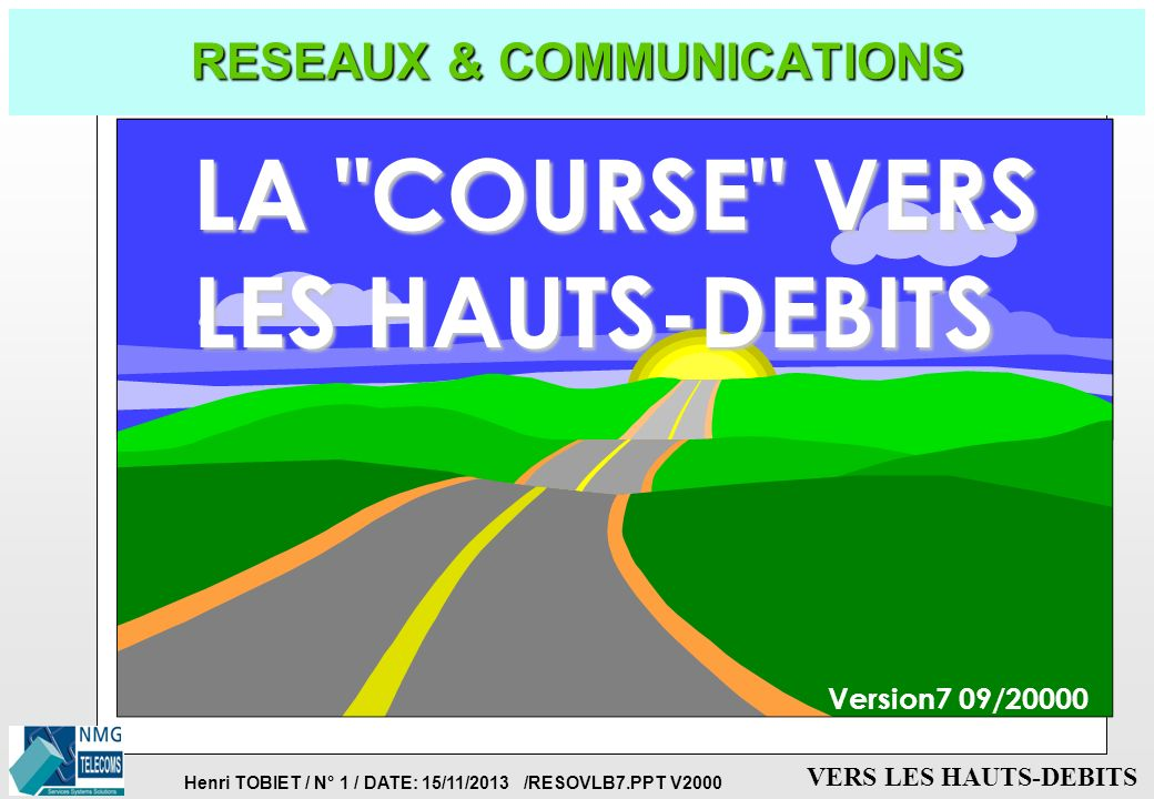 Henri TOBIET / N° 41 / DATE: 15/11/2013 /RESOVLB7.PPT V2000 VERS LES HAUTS-DEBITS LES RESEAUX A LARGE-BANDE: DEFINITIONS p TRANSMISSION DE L IMAGE ANIMEE, AVEC LES DONNEES ET LA VOIX (Multimédia) p SUPPORT DE TRANSMISSION RAPIDE: FIBRE OPTIQUE, INFRASTRUCTURES SDH, RESEAUX CABLES p MODE DE COMMUTATION RAPIDE: L ATM p BANDES-PASSANTES A LA DEMANDE, DEBITS VARIABLES p APPLICATIONS MULTI-MEDIA p GARANTIES DE QUALITE DE SERVICE ( CONTRAT) p GARANTIES DE SECURITE