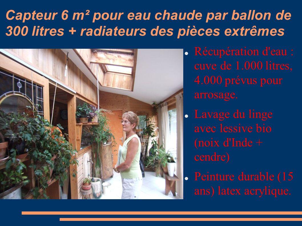 Capteur 6 m² pour eau chaude par ballon de 300 litres + radiateurs des pièces extrêmes Récupération d'eau : cuve de 1.000 litres, 4.000 prévus pour ar