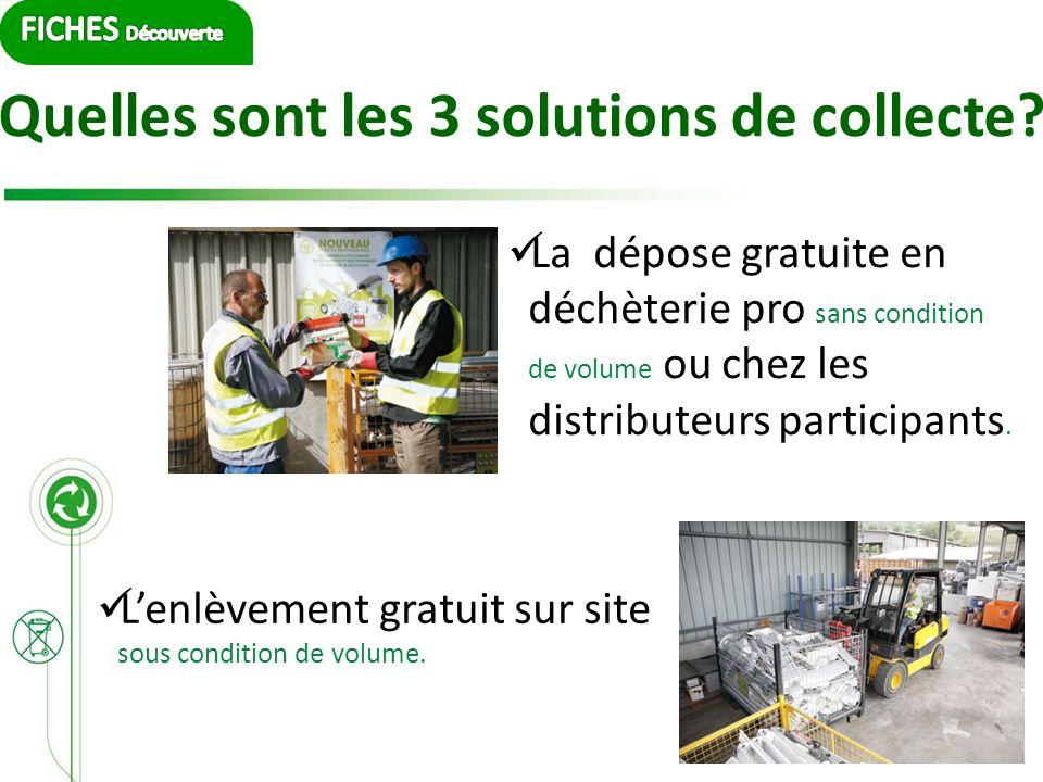Quelles sont les 3 solutions de collecte? La dépose gratuite en déchèterie pro sans condition de volume ou chez les distributeurs participants. Lenlèv