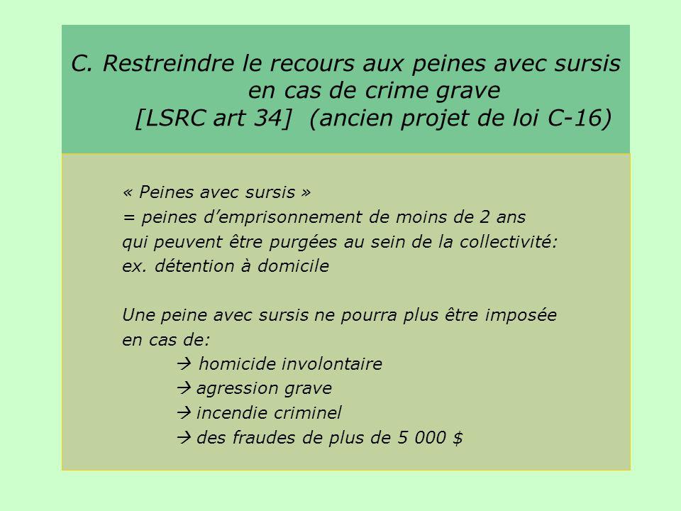 C. Restreindre le recours aux peines avec sursis en cas de crime grave [LSRC art 34] (ancien projet de loi C-16) « Peines avec sursis » = peines dempr