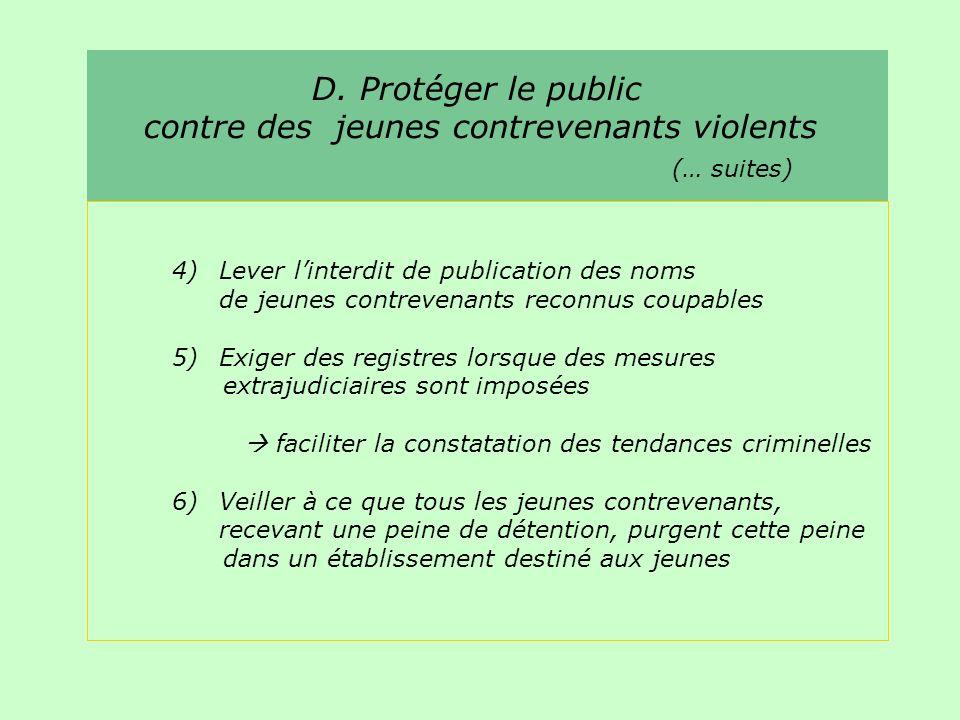 D. Protéger le public contre des jeunes contrevenants violents (… suites) 4)Lever linterdit de publication des noms de jeunes contrevenants reconnus c
