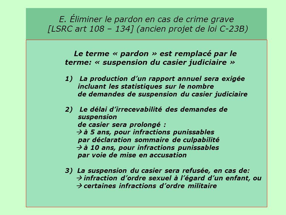 E. Éliminer le pardon en cas de crime grave [LSRC art 108 – 134] (ancien projet de loi C-23B) Le terme « pardon » est remplacé par le terme: « suspens