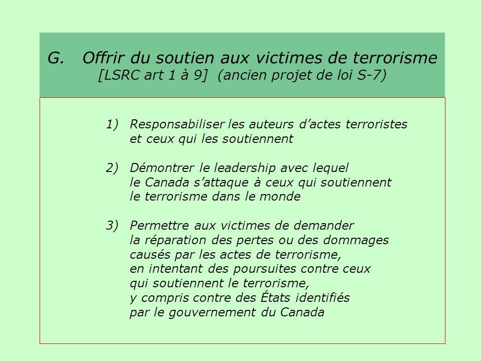 G. Offrir du soutien aux victimes de terrorisme [LSRC art 1 à 9] (ancien projet de loi S-7) 1) Responsabiliser les auteurs dactes terroristes et ceux