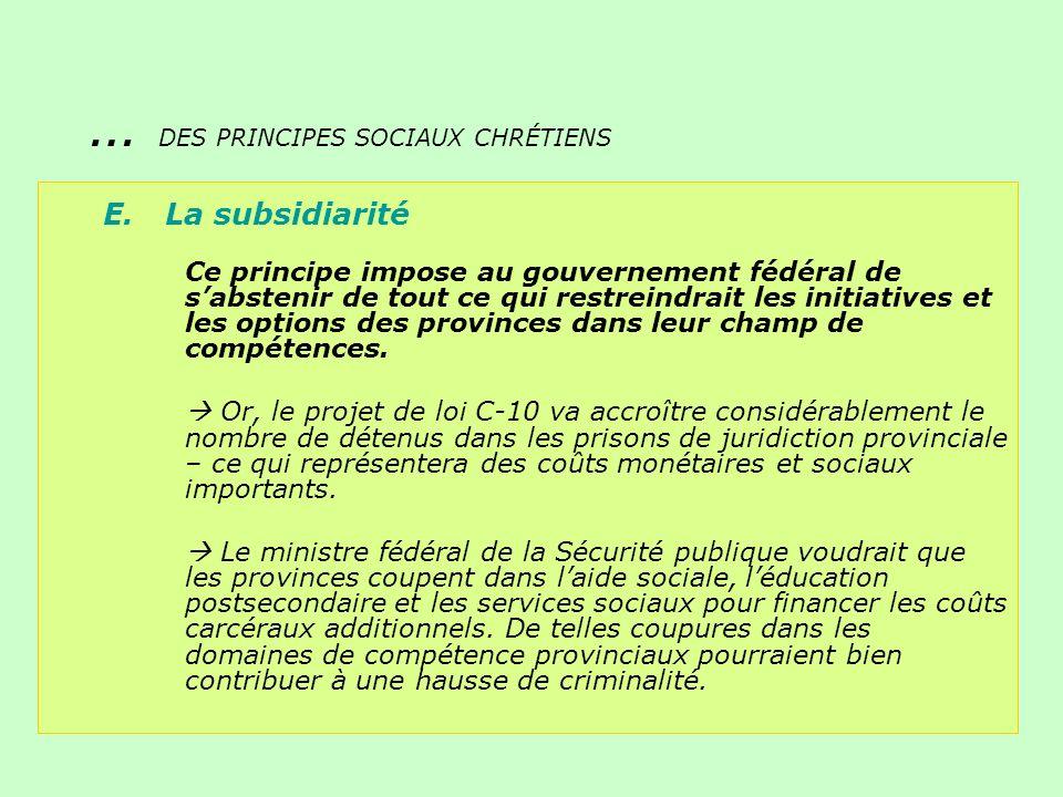 E. La subsidiarité Ce principe impose au gouvernement fédéral de sabstenir de tout ce qui restreindrait les initiatives et les options des provinces d