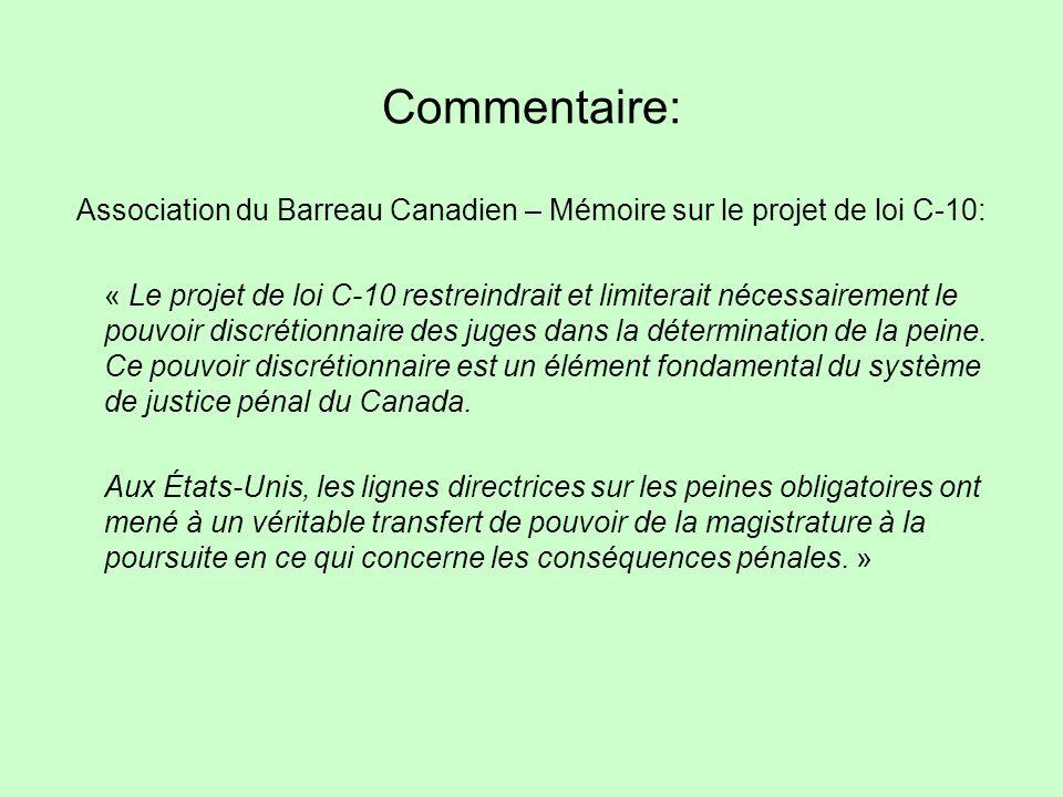 Commentaire: Association du Barreau Canadien – Mémoire sur le projet de loi C-10: « Le projet de loi C-10 restreindrait et limiterait nécessairement le pouvoir discrétionnaire des juges dans la détermination de la peine.