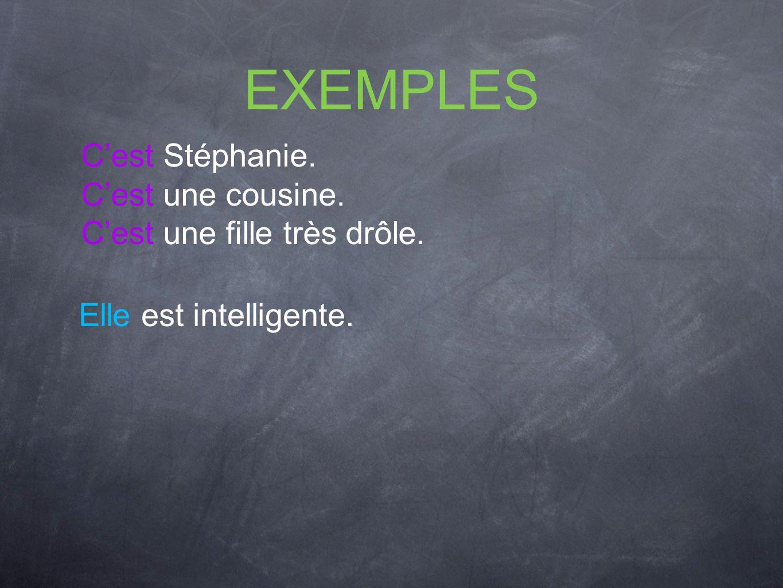 EXEMPLES Cest Stéphanie. Cest une cousine. Cest une fille très drôle. Elle est intelligente.