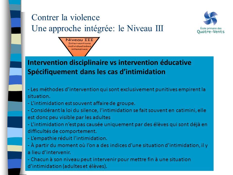 Contrer la violence Une approche intégrée: le Niveau III Intervention disciplinaire vs intervention éducative Spécifiquement dans les cas dintimidatio