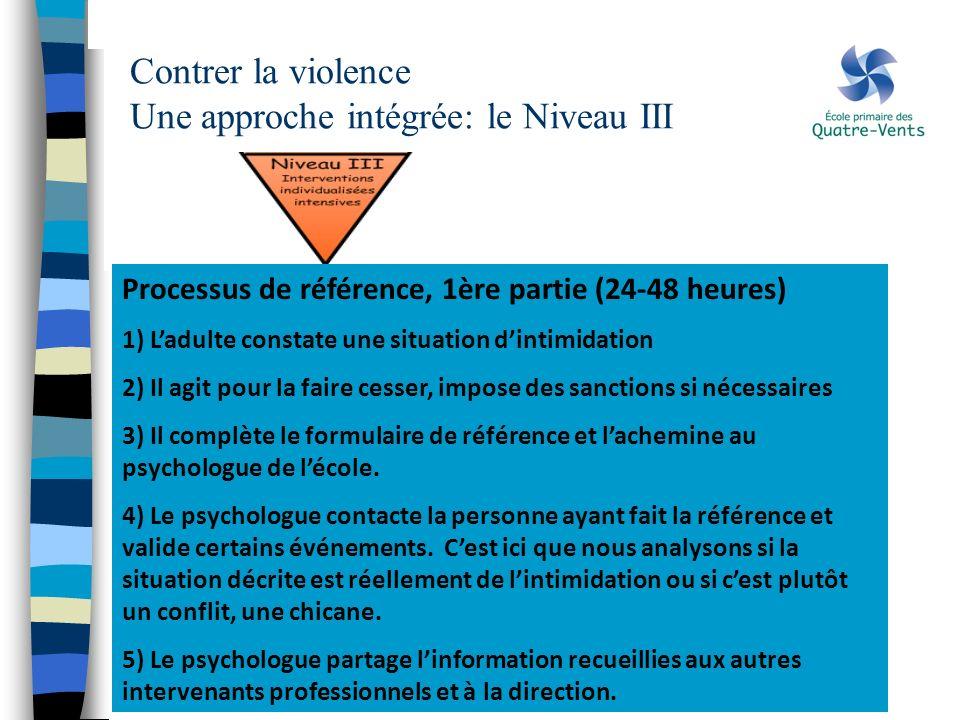 Contrer la violence Une approche intégrée: le Niveau III Processus de référence, 1ère partie (24-48 heures) 1) Ladulte constate une situation dintimid