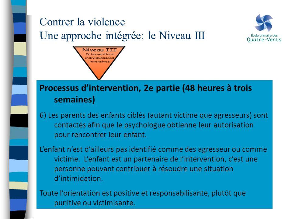 Contrer la violence Une approche intégrée: le Niveau III Processus dintervention, 2e partie (48 heures à trois semaines) 6) Les parents des enfants ci
