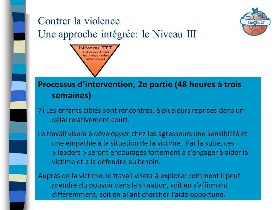 Contrer la violence Une approche intégrée: le Niveau III Processus dintervention, 2e partie (48 heures à trois semaines) 7) Les enfants ciblés sont re