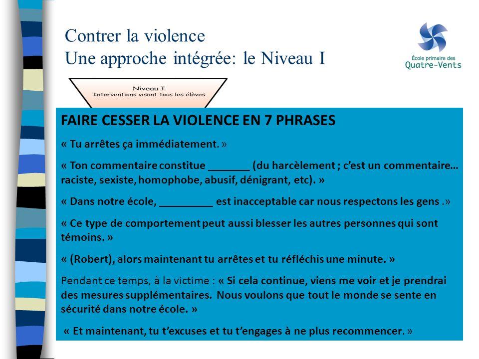 Contrer la violence Une approche intégrée: le Niveau I FAIRE CESSER LA VIOLENCE EN 7 PHRASES « Tu arrêtes ça immédiatement. » « Ton commentaire consti