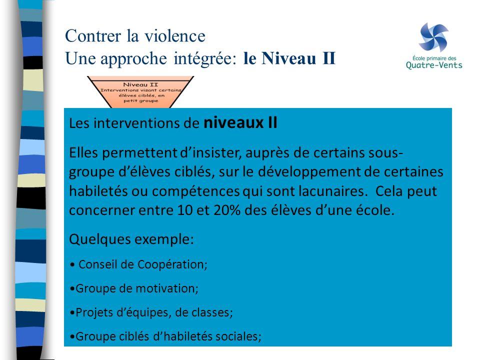 Contrer la violence Une approche intégrée: le Niveau II Les interventions de niveaux II Elles permettent dinsister, auprès de certains sous- groupe dé