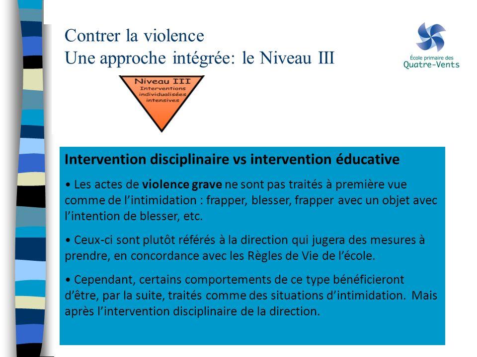 Contrer la violence Une approche intégrée: le Niveau III Intervention disciplinaire vs intervention éducative Les actes de violence grave ne sont pas