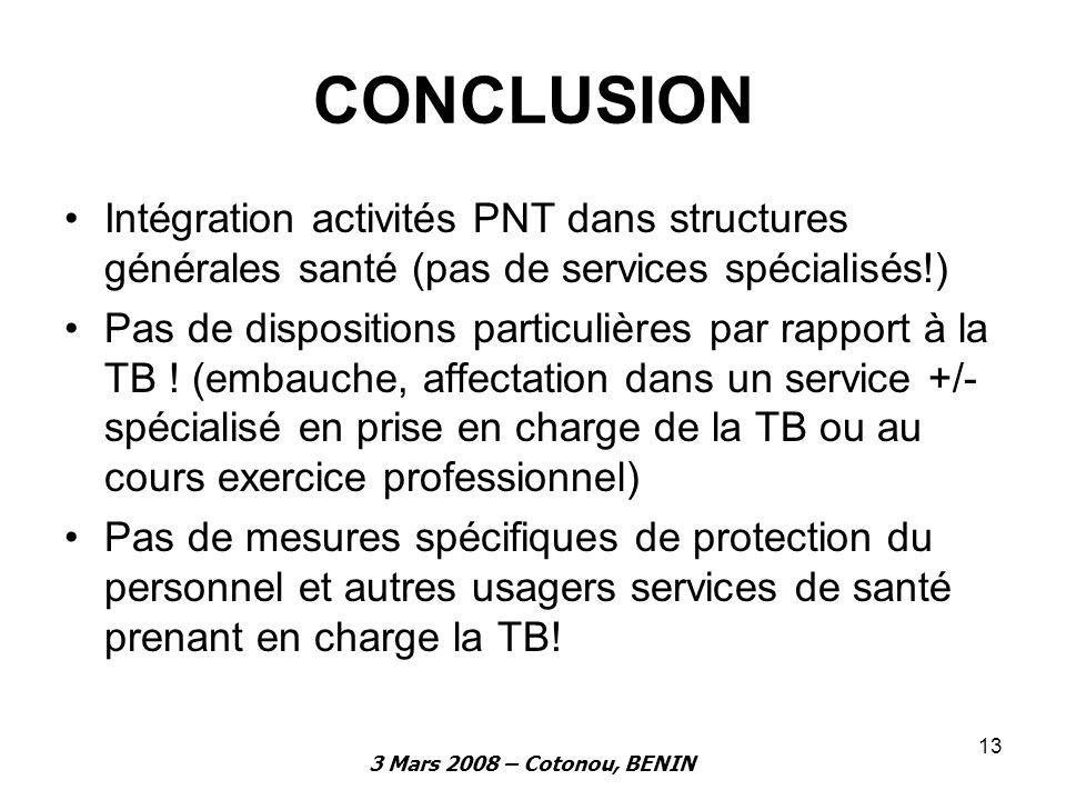 3 Mars 2008 – Cotonou, BENIN 13 CONCLUSION Intégration activités PNT dans structures générales santé (pas de services spécialisés!) Pas de disposition