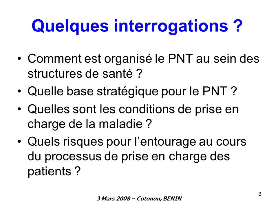 3 Mars 2008 – Cotonou, BENIN 3 Quelques interrogations ? Comment est organisé le PNT au sein des structures de santé ? Quelle base stratégique pour le