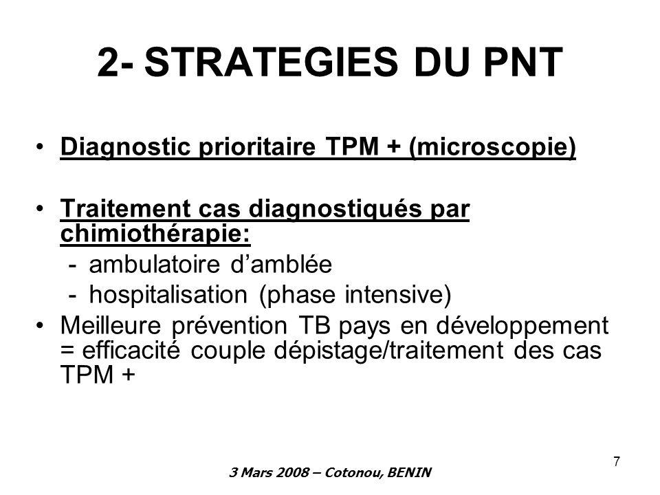 3 Mars 2008 – Cotonou, BENIN 7 2- STRATEGIES DU PNT Diagnostic prioritaire TPM + (microscopie) Traitement cas diagnostiqués par chimiothérapie: -ambul