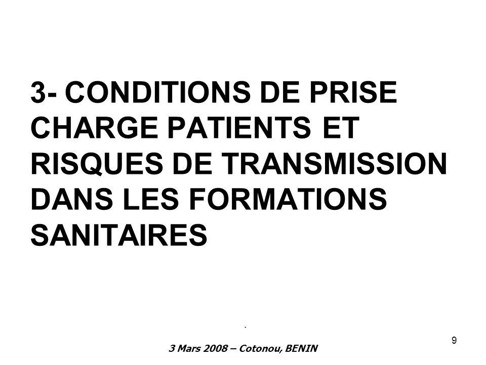 3 Mars 2008 – Cotonou, BENIN 9 3- CONDITIONS DE PRISE CHARGE PATIENTS ET RISQUES DE TRANSMISSION DANS LES FORMATIONS SANITAIRES *