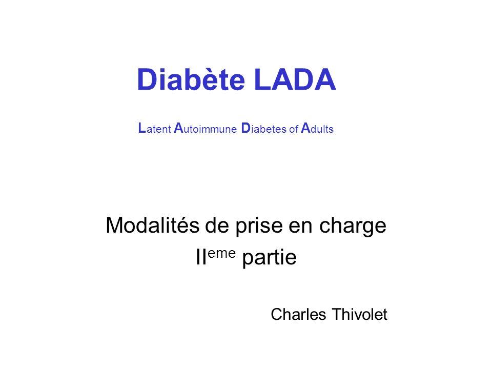 Diabète LADA L atent A utoimmune D iabetes of A dults Modalités de prise en charge II eme partie Charles Thivolet