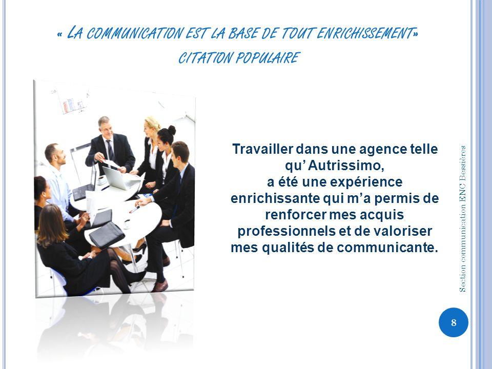 « L A COMMUNICATION EST LA BASE DE TOUT ENRICHISSEMENT » CITATION POPULAIRE Travailler dans une agence telle qu Autrissimo, a été une expérience enric