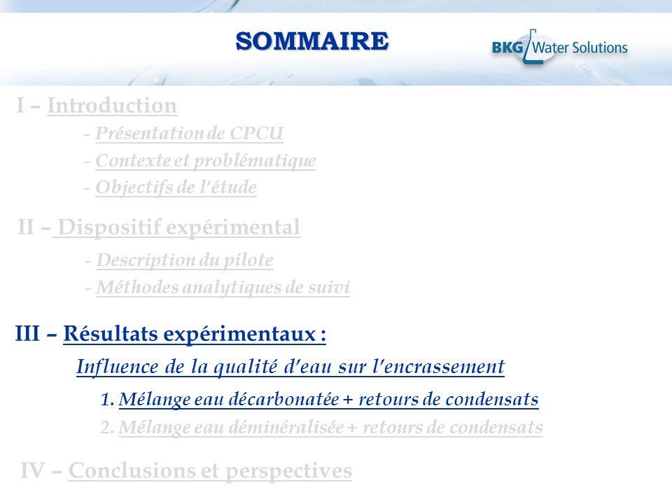 I – Introduction - Présentation de CPCU - Contexte et problématique - Objectifs de létude II – Dispositif expérimental - Description du pilote - Métho