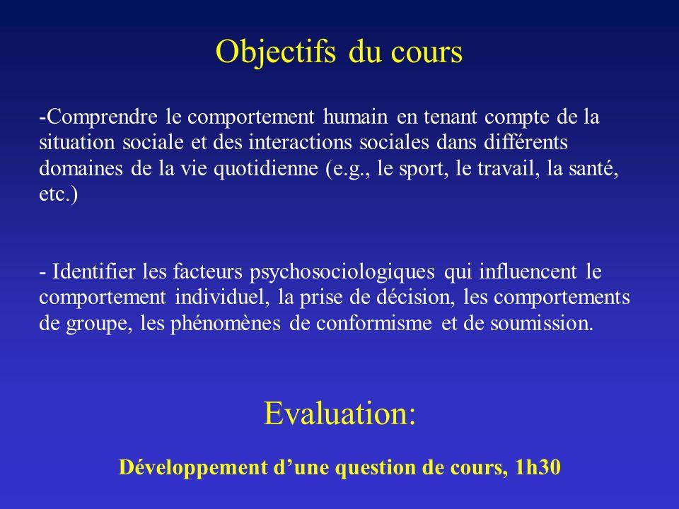Objectifs du cours -Comprendre le comportement humain en tenant compte de la situation sociale et des interactions sociales dans différents domaines d