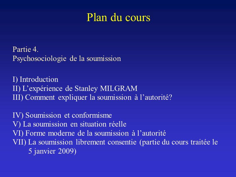 Plan du cours Partie 4. Psychosociologie de la soumission I) Introduction II) Lexpérience de Stanley MILGRAM III) Comment expliquer la soumission à la