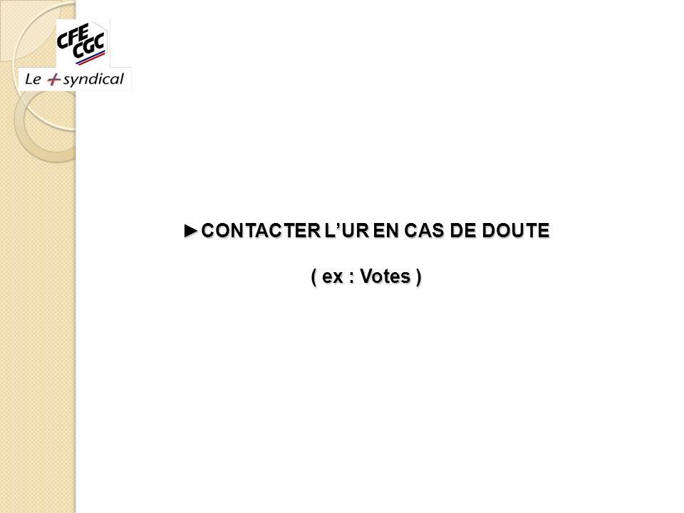 CONTACTER LUR EN CAS DE DOUTE ( ex : Votes ) CONTACTER LUR EN CAS DE DOUTE ( ex : Votes )