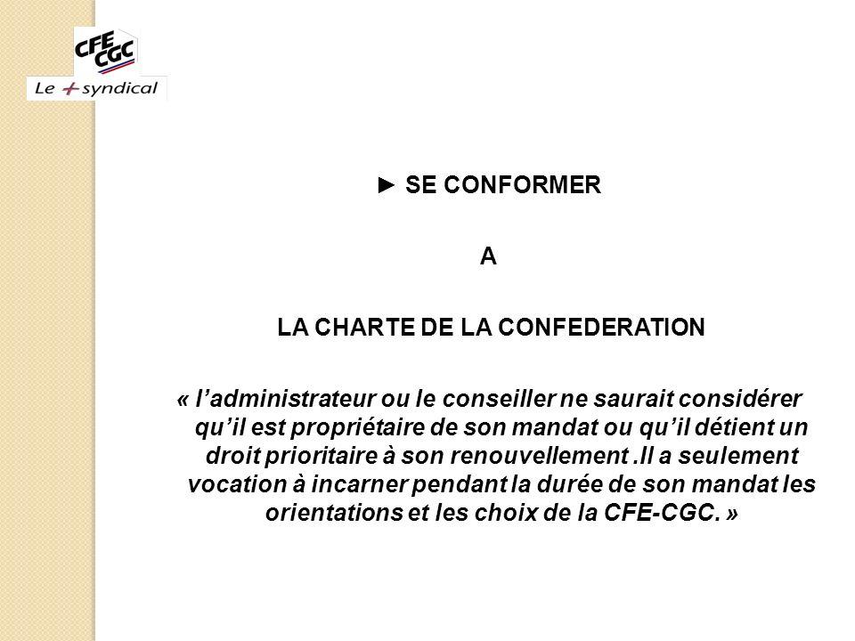 SE CONFORMER A LA CHARTE DE LA CONFEDERATION « ladministrateur ou le conseiller ne saurait considérer quil est propriétaire de son mandat ou quil déti