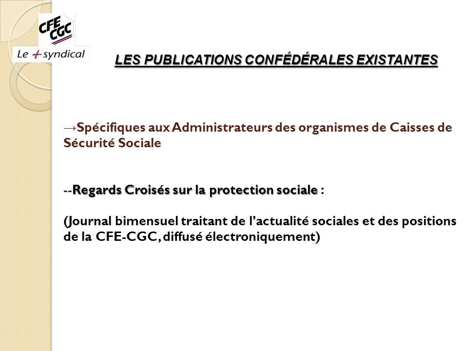 LES PUBLICATIONS CONFÉDÉRALES EXISTANTES Regards Croisés sur la protection sociale LES PUBLICATIONS CONFÉDÉRALES EXISTANTES Spécifiques aux Administra