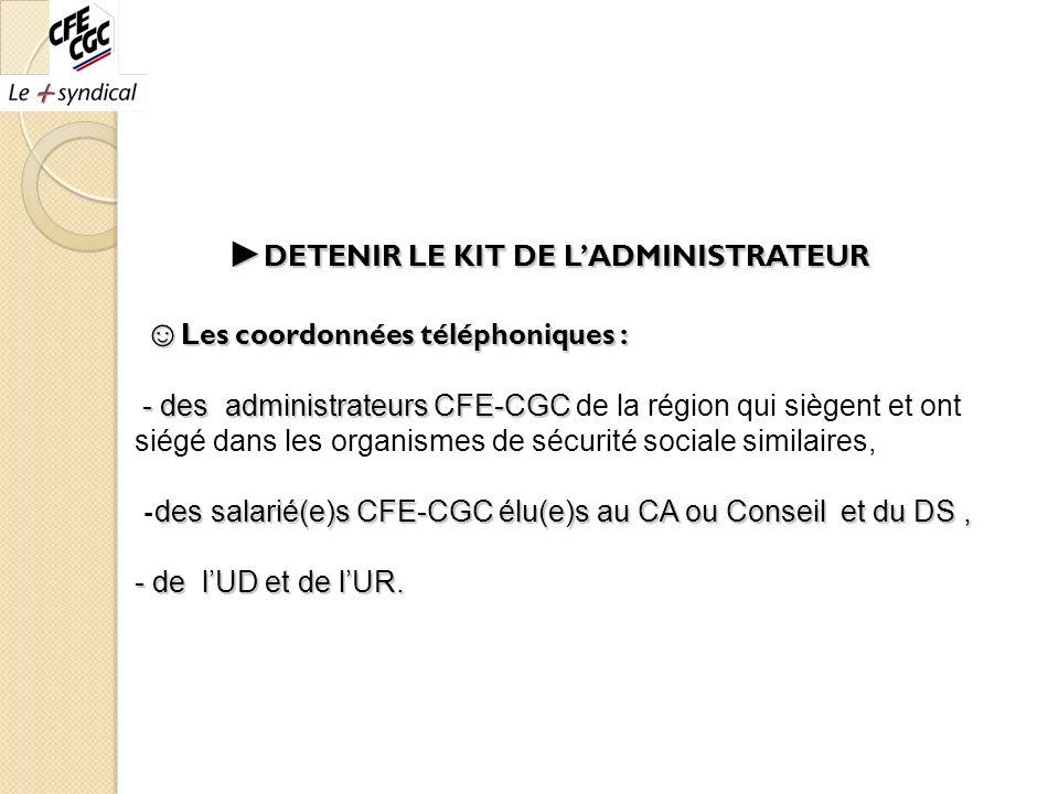 DETENIR LE KIT DE LADMINISTRATEUR Les coordonnées téléphoniques : - des administrateurs CFE-CGC des salarié(e)s CFE-CGC élu(e)s au CA ou Conseil et du