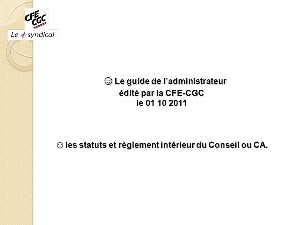 Le guide de ladministrateur édité par la CFE-CGC le 01 10 2011 les statuts et règlement intérieur du Conseil ou CA. Le guide de ladministrateur édité