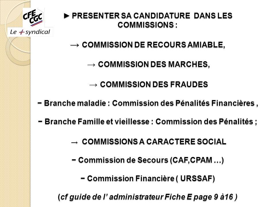 PRESENTER SA CANDIDATURE DANS LES COMMISSIONS : COMMISSION DE RECOURS AMIABLE, COMMISSION DES MARCHES, COMMISSION DES FRAUDES Branche maladie : Commis
